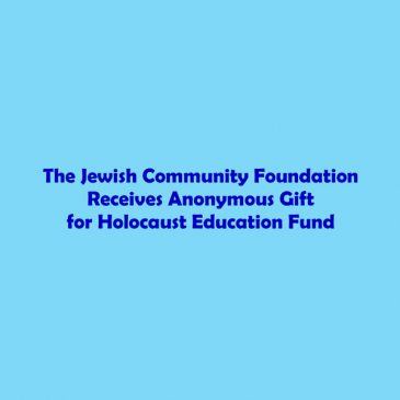 Jewish Community Foundation Receives Anonymous Gift for Holocaust Education Fund